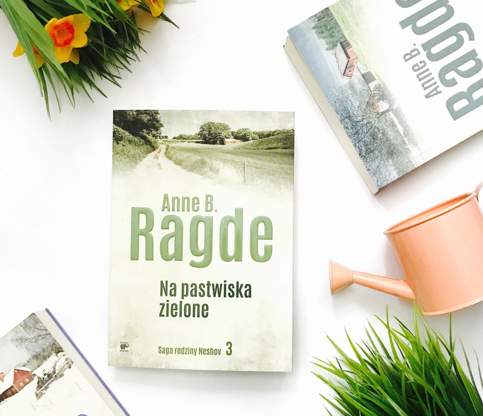 "Anne B. Ragde ""Na pastwiska zielone"""