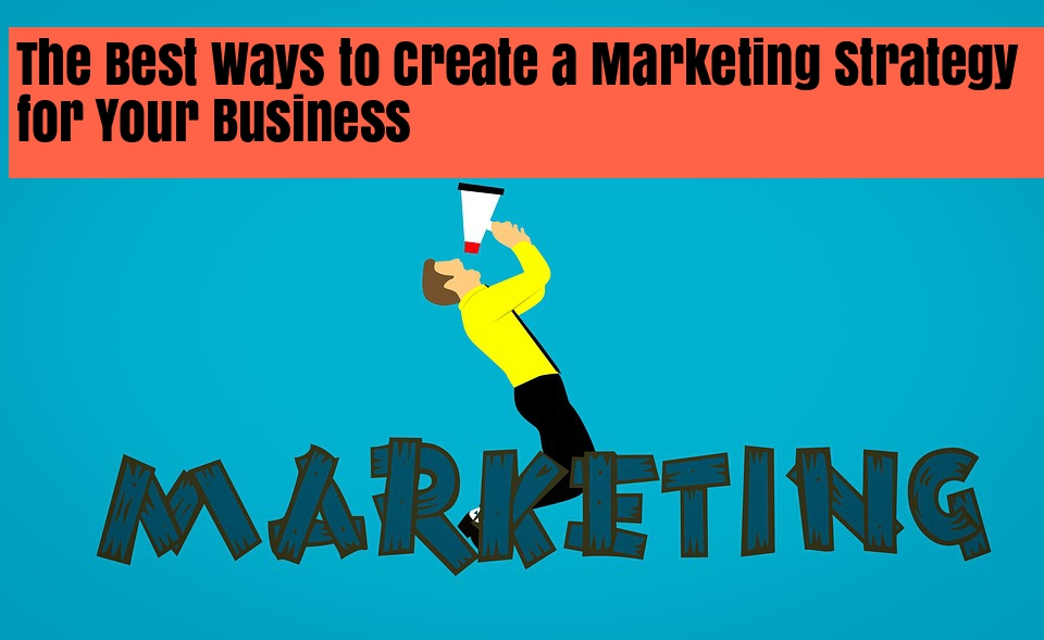 The Best Ways to Create a Marketing Strategy for Your Small Business: Marketing Strategies You should Learn For Your Brands From The Big Brand Houses