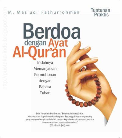kita semua dianjurkan untuk selalu berdoa dalam setiap kesempatan dan dalam setiap hal at Berdo'a dengan Ayat Alqur'an Penulis M. Mas'udi Fathurrohman PDF