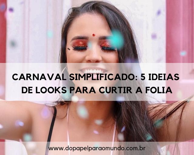 Carnaval simplificado: 5 ideias de looks para curtir a folia