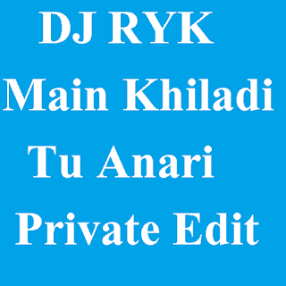 DJ RYK - Main Khiladi Tu Anari Private Edit Mix