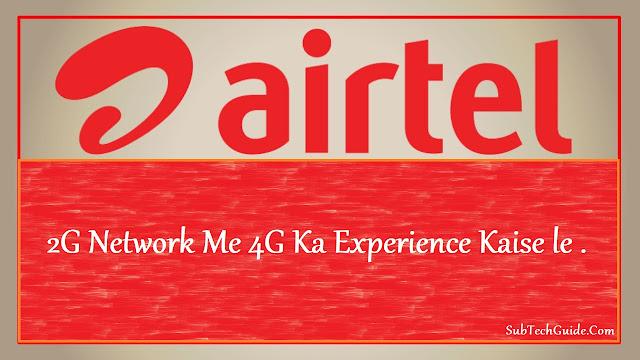 2G Network Me 4G Ka Experience Kaise le .