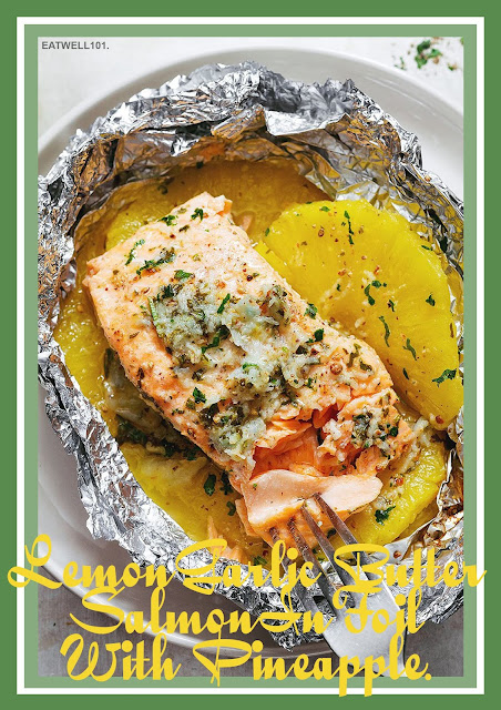 Lemon Butter Garlic Salmon in Foil with pineapple.