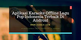 Aplikasi Karaoke Offline Lagu Pop Indonesia Terbaik Di Android