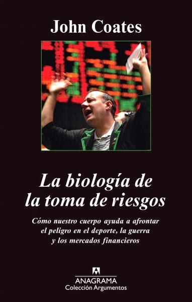 La biología de la toma de riesgos / John Coates