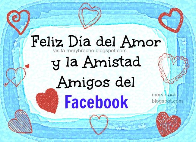 Feliz Día del Amor y la Amistad, Amigos del Facebook. Imágenes de san valentin para facebook, fb, postales, tarjetas para compartir muro de amigo, amiga.