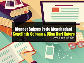 Blogger Sukses Perlu Menghadapi Segelintir Cobaan & Ujian Dari Haters