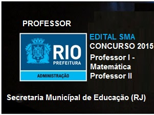 Secretaria Municipal de Educação SME RIO abre 347 vagas para Professor de Anos iniciais e Professor I - Matemática / 2015.