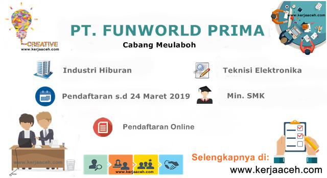 Lowongan Kerja Aceh Terbaru 2019 Gaji 3 jutaan untuk SMK di  PT Funworld Meulaboh Aceh