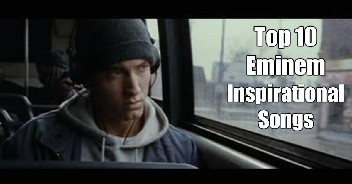 10 Eminem Inspirational Songs To Keep You Motivated ...
