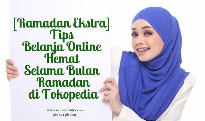 [Ramadan Ekstra] Tips Belanja Online Hemat Selama Bulan Ramadan di Tokopedia