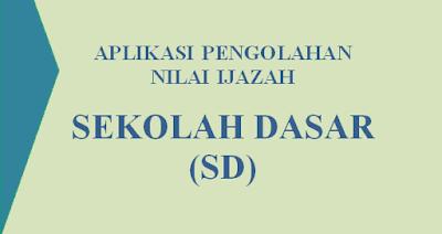 Download Aplikasi Pengolahan Nilai Ijazah SD 2018 K13 dan KTSP