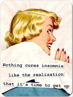 nothing cures insomnia like realizing it's time to get up, insomnia ecard, insomnia joke, tired joke, sleep joke, sleep funny