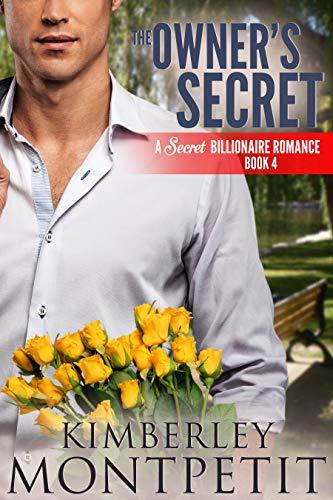 The Owner's Secret (A Secret Billionaire Romance Book 4) by Kimberley Montpetit