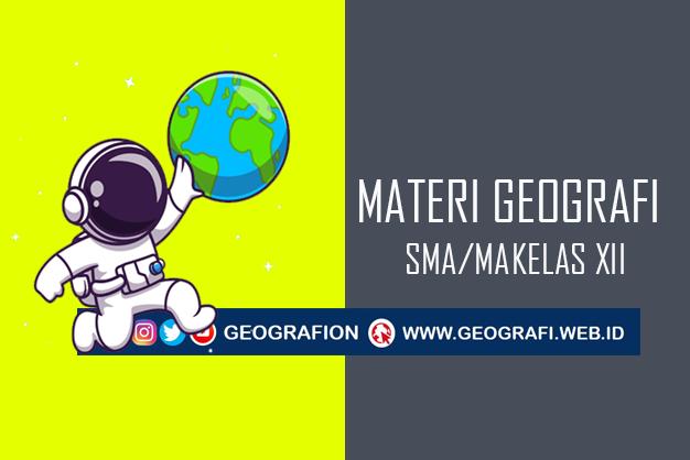 Kumpulan Materi PJJ Pelajaran Geografi SMA Kelas XII