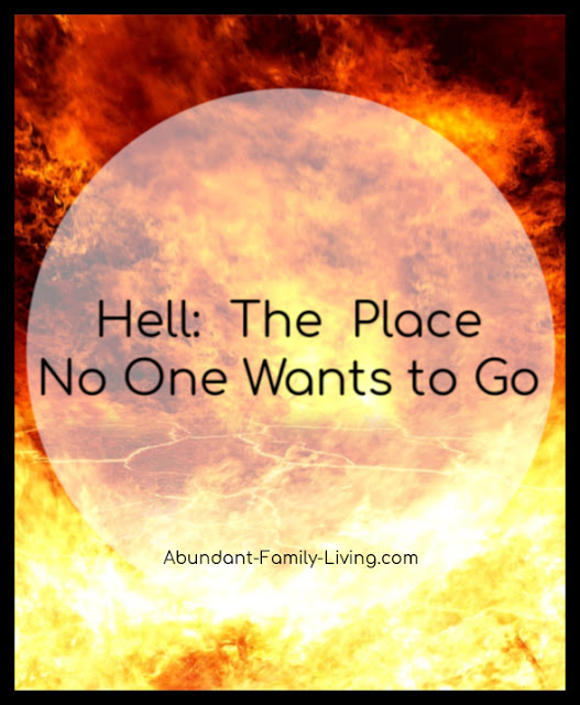 https://www.abundant-family-living.com/2019/02/hell-the-place-no-one-wants-to-go.html