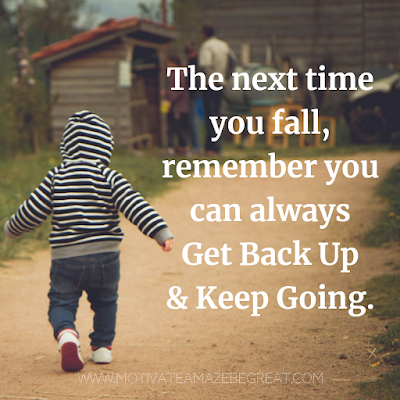 "Super Motivational Quotes: ""The next time you fall, remember you can always get back up and keep going."""