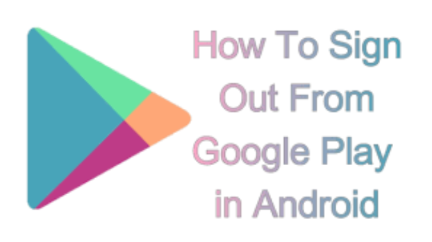 Sign Out Of Google Play