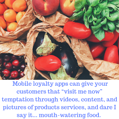"mobile loyalty app visual benefit with the caption: Mobile loyalty apps can give your customers that ""visit me now"" temptation through videos, content, and pictures of products services, and dare I say it... mouth-watering food."