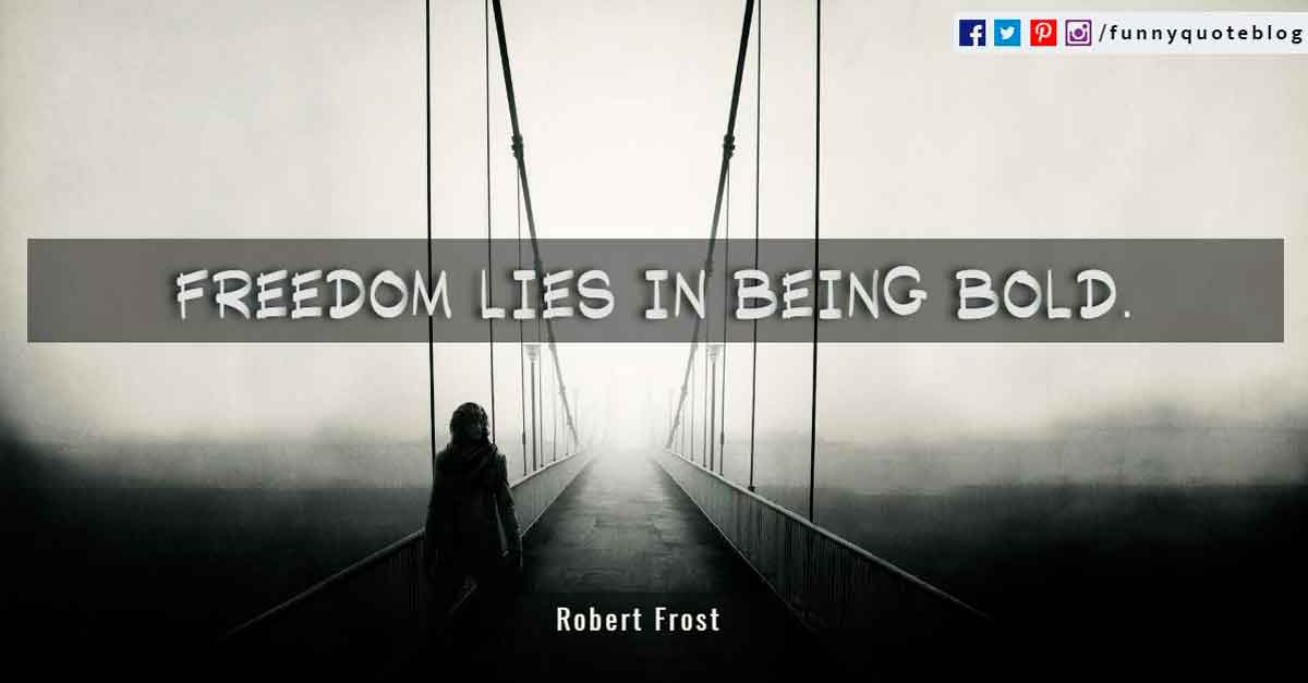 """Freedom lies in being bold.""? Robert Frost Quote"