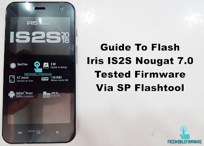Guide To Flash Iris IS2S Nougat 7.0 Tested Firmware Via SP Flashtool