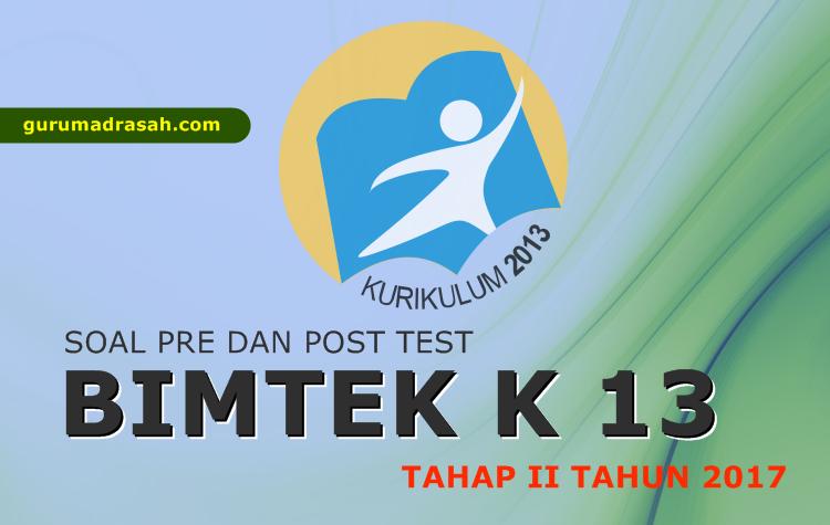 Download Soal Pre Test Dan Post Test Bimtek Kurikulum 2013 Tahap Ii Tahun 2017 Guru Madrasah