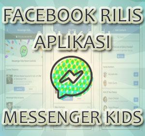 Facebook Rilis 'Messenger Kids', Aplikasi Chatting Khusus Anak-anak