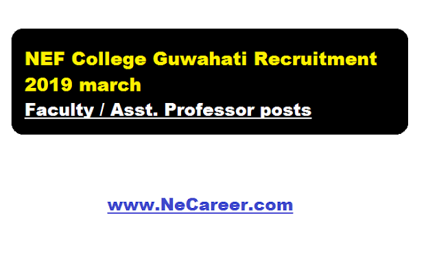 NEF College Guwahati Recruitment 2019 march | Faculty / Asst. Professor posts in Assam