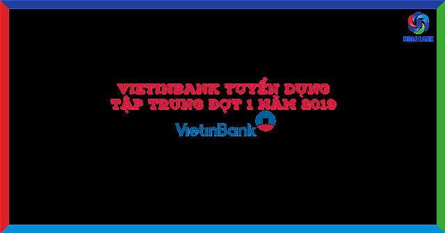 Vietinbank Tuyển Dụng Tập Trung Đợt 1 Năm 2019