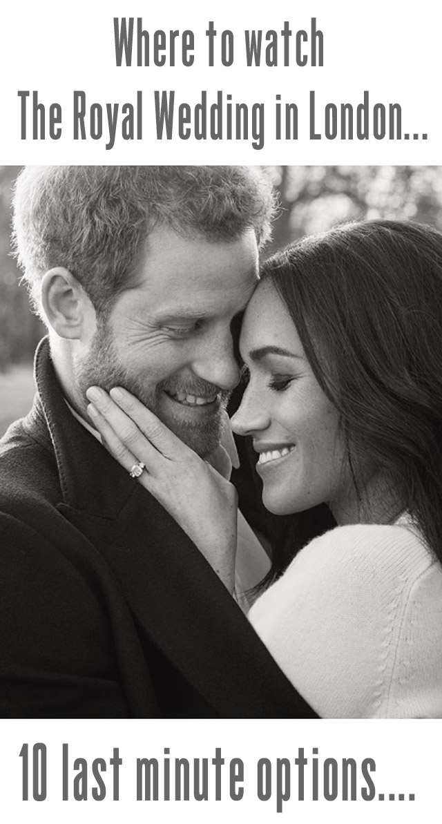 Where To Watch The Royal Wedding.Where To Watch The Royal Wedding In London Last Minute