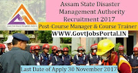 Assam State Disaster Management Authority Recruitment 2017– 30 Course Manager & Course Trainer