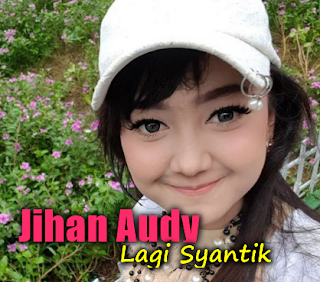 Jihan Audy, Dangdut, Dangdut Koplo, 2018,Download Lagu Jihan Audy Lagi Syantik Mp3 Single Terbaru 2018 Paling Hits