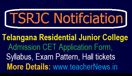 TSRJC CET 2018 Notification - Telangana Residential Junior College Inter Admission Test Apply Online Application Form, Syllabus, Exam Pattern download at tsrjdc.cgg.gov.in.