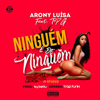 Arony Luisa Feat. Tpg - Ninguém é de Ninguém