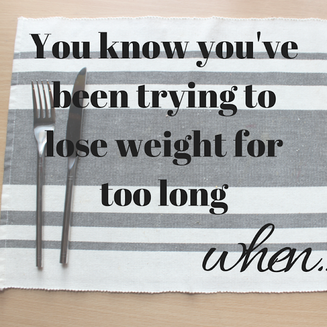 You know you've been trying to lose weight for too long when