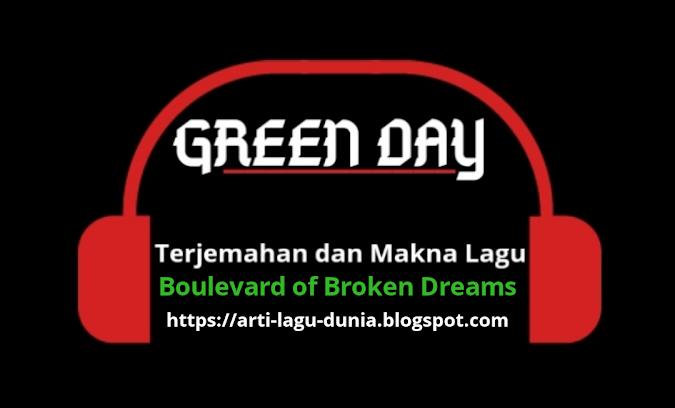 Terjemahan Lirik dan Makna Lagu Boulevard of Broken Dreams - Green Day