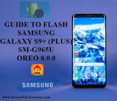 Guide To Flash Samsung Galaxy S9+ G965U Oreo 8.0.0 Odin Method Tested Firmware All Regions