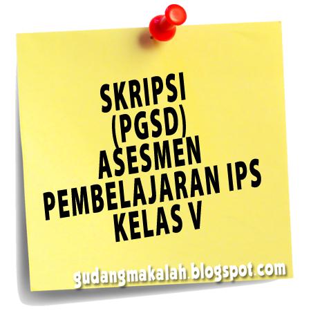 Skripsi Pgsd Asesmen Pembelajaran Ips Kelas V Gudangmakalah