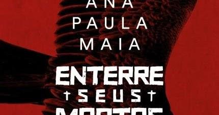 Tem Na Web - [RESENHA] ENTERRE SEUS MORTOS - ANA PAULA MAIA