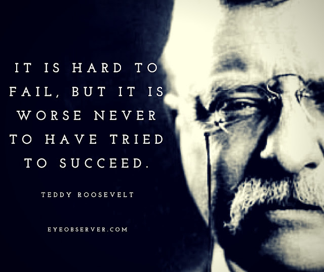 Teddy Roosevelt Quotes It is hard to fail, but it is worse never to have tried to succeed