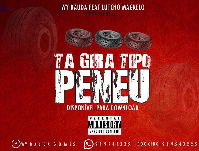 Wy Dauda Feat. Lutchu Magrelo - Ta Gira Tipo Peneu (Afro House)