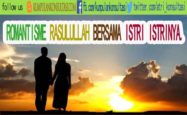 ROMANTISME RASULULLAH BERSAMA ISTRI ISTRINYA...