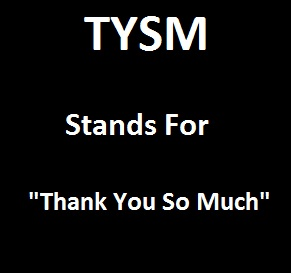 "TYSM Stands For ""Thank You So Much"""