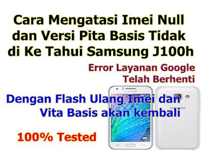 Cara Mengatasi Imei Null dan Versi Pita Basis Tidak di Ke Tahui Samsung J100h