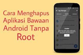Cara Menghapus Aplikasi Bawaan Smartphone Android Tanpa Root