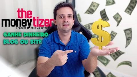 CONHEÇA A THE MONEYTIZER  E GANHE MUITO DINHEIRO COM SEU BLOG OU SITE