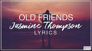 Lirik lagu Jasmine Thompson - Old Friends arti dan terjemahan