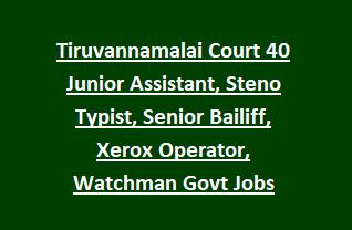 Tiruvannamalai District Court 40 Junior Assistant, Steno Typist, Senior Bailiff, Xerox Operator, Watchman Govt Jobs Recruitment 2018