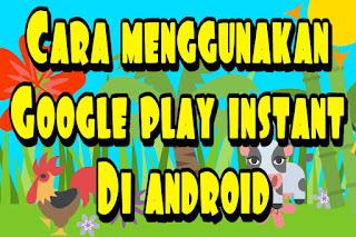 Cara menggunakan google play instant di android