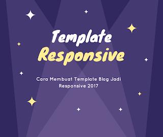 Cara Membuat Template Blog Kamu Jadi Responsive 2017